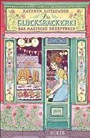 Die Glücksbäckerei - Das magische Rezeptbuch (German Edition)