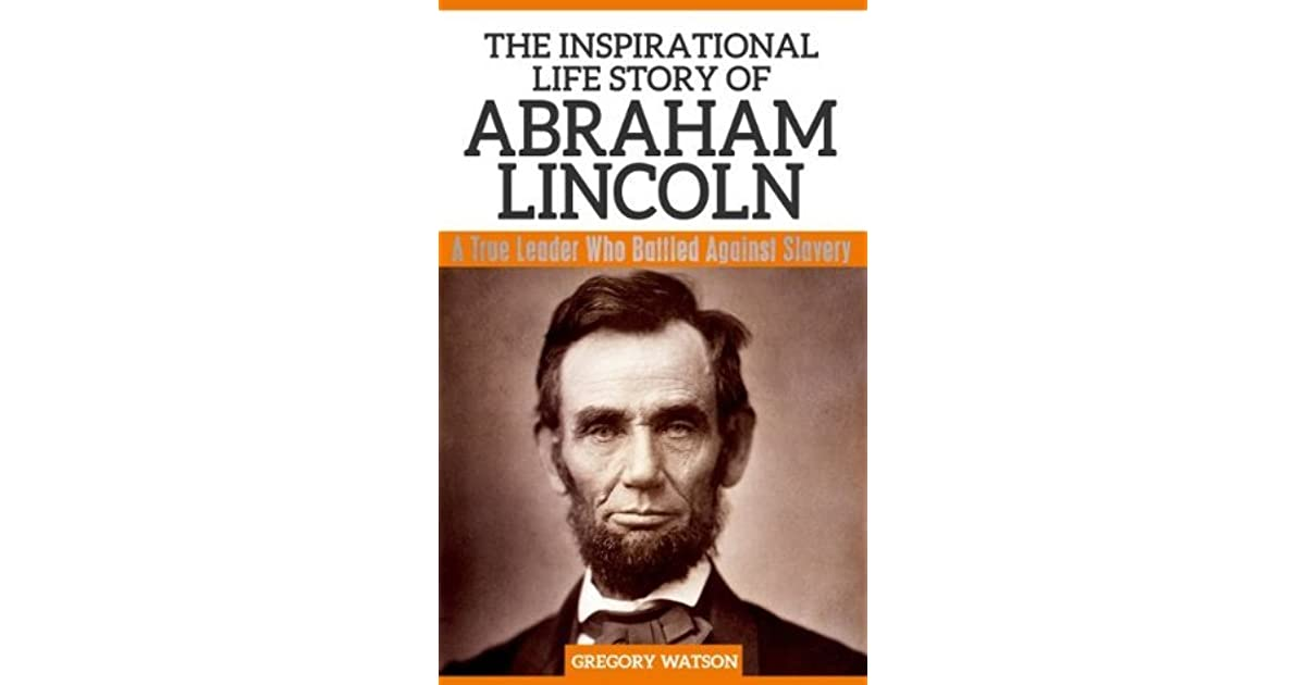 the life of abraham lincoln a This page contains a summary of abraham lincoln's life.