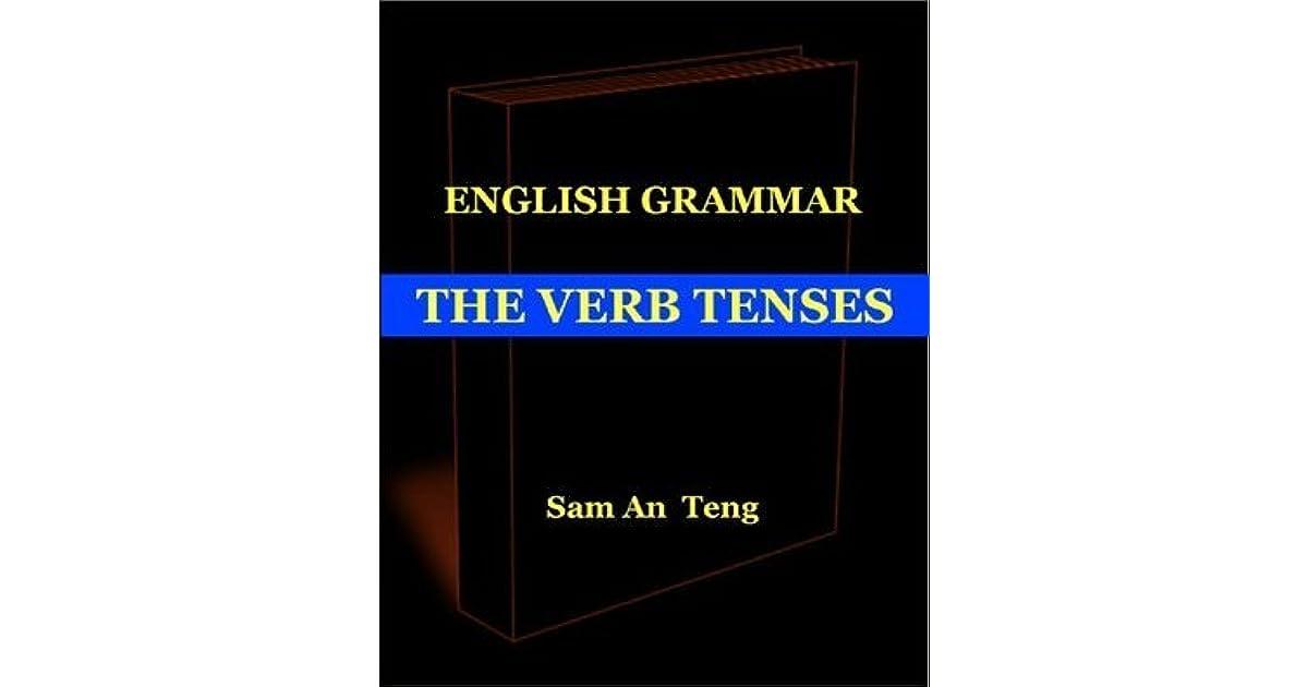English Grammar: The Verb Tenses by Sam An Teng