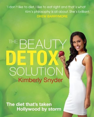 The Beauty Detox Solution Eat Your Way To Radiant Skin Renewed Energy And The Body Youve Always Wanted By Kimberly Snyder