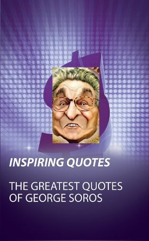 Inspiring Quotes: The Greatest Quotes of George Soros