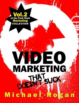 Video Marketing That Doesn't Suck by Michael Rogan
