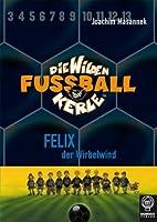 Felix, der Wirbelwind (Die Wilden Fußballkerle #2)