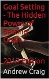 Goal Setting - The Hidden Power of Setting Goals