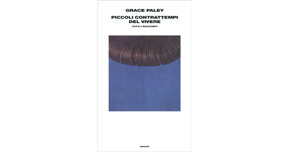 Grace Paley Piccoli Contrattempi Del Vivere.Piccoli Contrattempi Del Vivere Tutti I Racconti By Grace