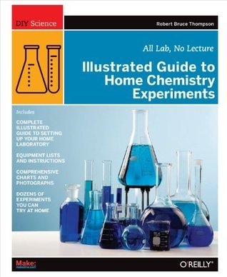 Illustrated Guide to Home Chemistry Experiments All Lab, No Lecture (DIY Science)
