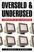 Oversold and Underused: Computers in the Classroom