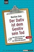 Der Dativ ist dem Genitiv sein Tod - Folge 4: Das Allerneueste aus dem Irrgarten der deutschen Sprache (German Edition)