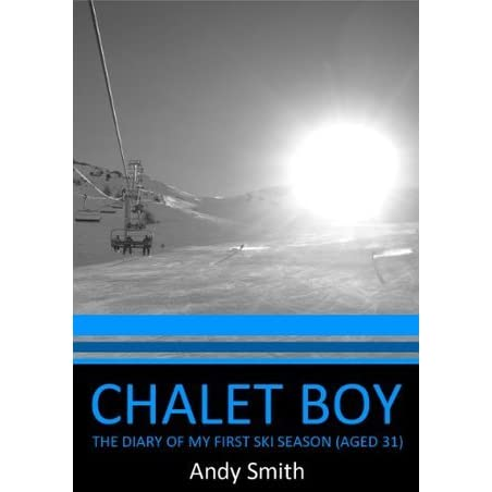 Chalet Boy - The Diary of my First Ski Season (Aged 31)