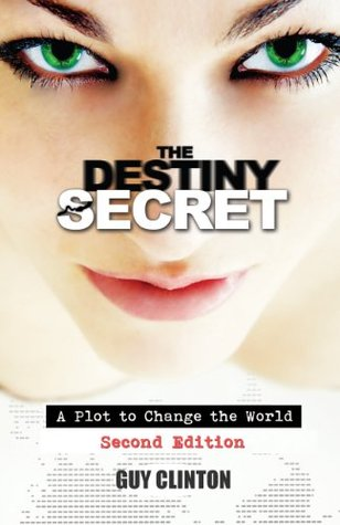 The Destiny Secret: A Plot to Change the World  (Second Edition)