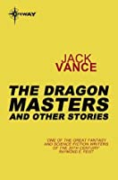 The Dragon Masters and Other Stories