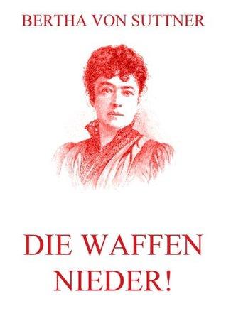 Die Waffen nieder!: Erweiterte Ausgabe (German Edition)