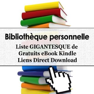 Bibliothèque personnelle - Liste GIGANTESQUE de 1881 Gratuits eBook Kindle Liens Direct Download (Personal Library) (French Edition)