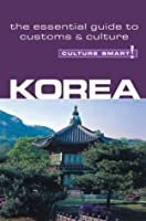 Korea - Culture Smart!: The Essential Guide to Culture & Customs