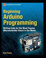 Beginning Arduino Programming by Brian Evans