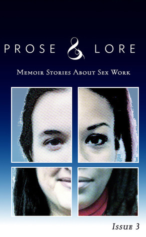 Prose and Lore: Memoir Stories About Sex Work (Issue 3)