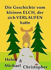 Die Geschichte vom kleinen Elch, der sich verlaufen hatte (Kleine Geschichten aus dem Wald)