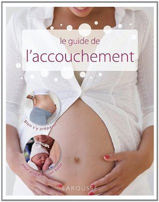 Le guide de l'accouchement (Hors collection Santé - Bien être) (French Edition)