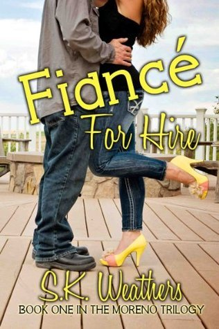 Fiancé For Hire (The Moreno Trilogy)  by  S.K. Weathers