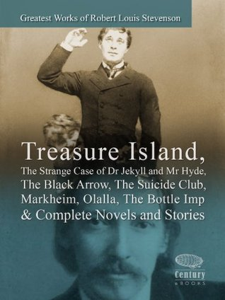 Greatest Works of Robert Louis Stevenson: Treasure Island, The Strange Case of Dr Jekyll and Mr Hyde, The Black Arrow, The Suicide Club, Markheim, Olalla, The Bottle Imp & Complete Novels and Stories