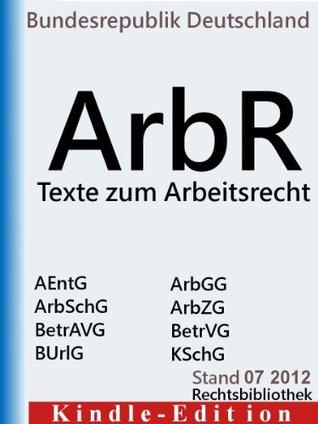 Texte zum Arbeitsrecht - Arbeitnehmer-Entsendegesetz (AEntG), Arbeitsgerichtsgesetz, Arbeitsschutzgesetz (ArbSchG), Betriebsverfaessungsgesetz (BetrVG), ... (Rechtsbibliothek Gesetze) (German Edition)