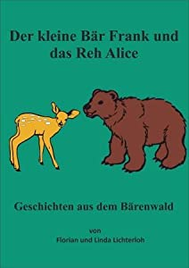 Der kleine Bär Frank und das Reh Alice (Geschichten aus dem Bärenwald)
