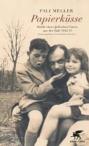 Papierküsse: Briefe eines jüdischen Vaters aus der Haft 1942/43