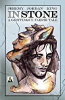 In Stone: A Grotesque Faerie Tale (The Immortal Testimonies)
