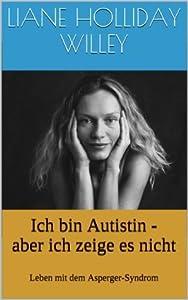 Ich bin Autistin - aber ich zeige es nicht: Leben mit dem Asperger-Syndrom