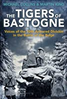 Tigers of Bastogne: Voices of the 10th Armored Division in the Battle of the Bulge