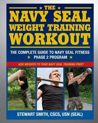 The Navy SEAL Weight Training Workout The Complete Guide to Navy SEAL Fitness - Phase 2 Program