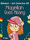Magellan Goes Missing (Rebekah - Girl Detective #3)