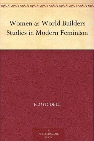 Women as World Builders Studies in Modern Feminism