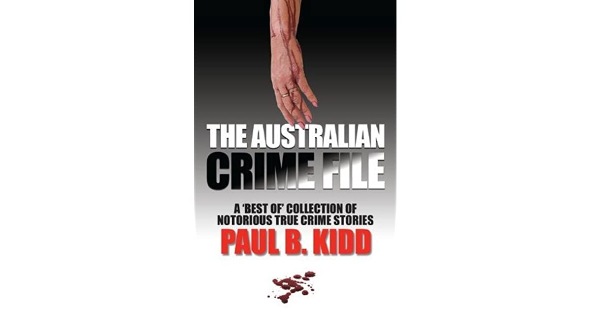 Australian Crime File: A Best of Collection of Notorious True Crime Stories