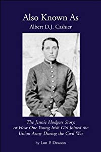 Also Known as Albert D. J. Cashier: The Jennie Hodgers Story, or How One Young Irish Girl Joined the Union Army During the Civil War