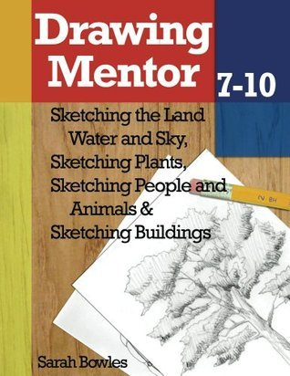 Drawing Mentor 7-10- Sketching the Land Water and Sky, Sketching Plants, Sketching People and Animal