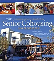 The Senior Cohousing Handbook, 2nd Edition: A Community Approach to Independent Living (Senior Cohousing Handbook: A Community Approach to Independent)