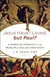 Book cover for Jesus Have I Loved, but Paul?: A Narrative Approach to the Problem of Pauline Christianity