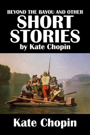 Beyond the Bayou and Other Short Stories by Kate Chopin (Civitas Library Classics)