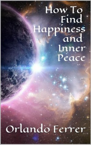How To Find Happiness and Inner-Peace