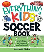The Everything Kids' Soccer Book: Rules, techniques, and more about your favorite sport! (The Everything® Kids Series)