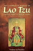 The Complete Works of Lao Tzu: Tao Teh Ching and Hua Hu Ching