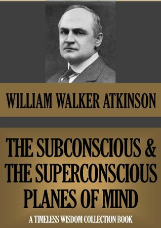 THE SUBCONSCIOUS AND THE SUPERCONSCIOUS PLANES OF MIND by