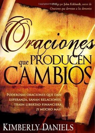 Oraciones Que Producen Cambios: Poderosas oraciones que dan esperanza, sanan relaciones, traen libertad financiera Y mucho ma! (Spanish Edition)