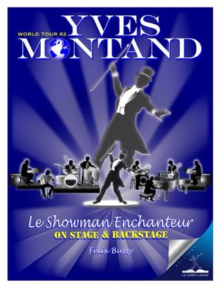 Yves Montand, le Showman Enchanteur: On stage & backstage (French Edition)