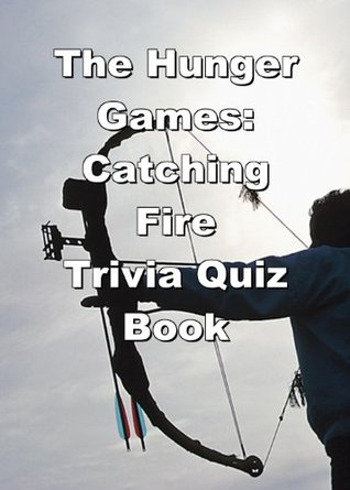 The Hunger Games: Catching Fire Trivia Quiz Book