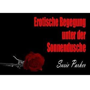 Erotische Kurzgeschichte für Frauen: Erotische Begegnung unter der Sonnendusche (Romane & Erzählungen)