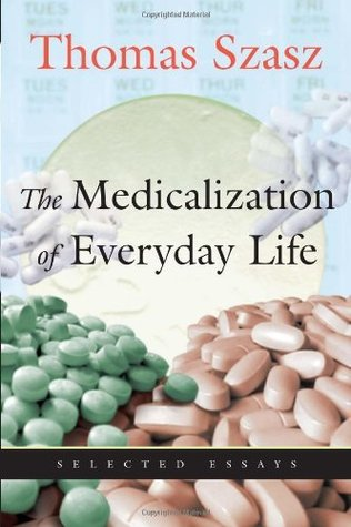 The Medicalization Of Everyday Life Selected Essays By