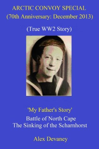 Arctic Convoy Special. (70th Anniversary:December 2013). 'My Father's Story.' Battle of North Cape (Sinking of the Scharnhorst). (Quick Download Military History.)
