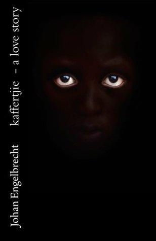 kaffertjie - a love story by Johan Engelbrecht